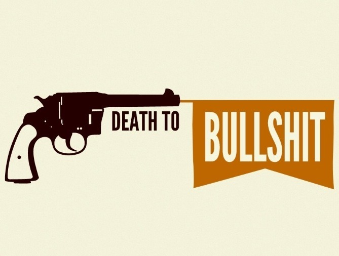 Death to bullshit